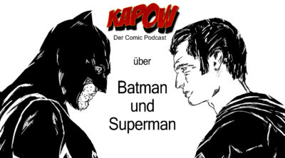 KAPOW Podcast Episode 10: Batman und Superman